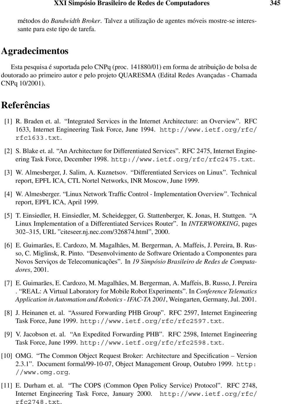 Integrated Services in the Internet Architecture: an Overview. RFC 1633, Internet Engineering Task Force, June 1994. http://www.ietf.org/rfc/ rfc1633.txt. [2] S. Blake et. al.