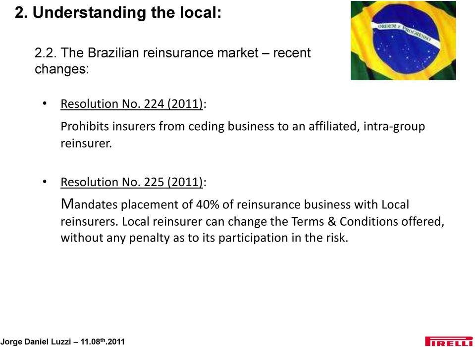 Resolution No. 225 (2011): Mandates placement of 40% of reinsurance business with Local reinsurers.