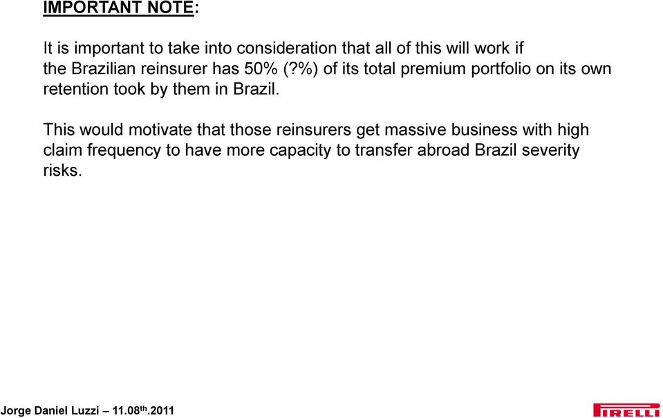 %) of its total premium portfolio on its own retention took by them in Brazil.