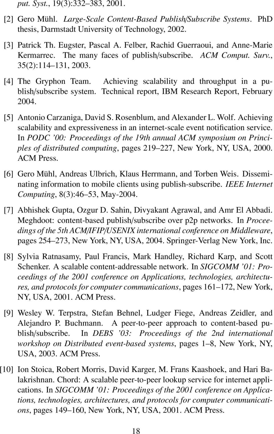 Achieving scalability and throughput in a publish/subscribe system. Technical report, IBM Research Report, February 2004. [5] Antonio Carzaniga, David S. Rosenblum, and Alexander L. Wolf.