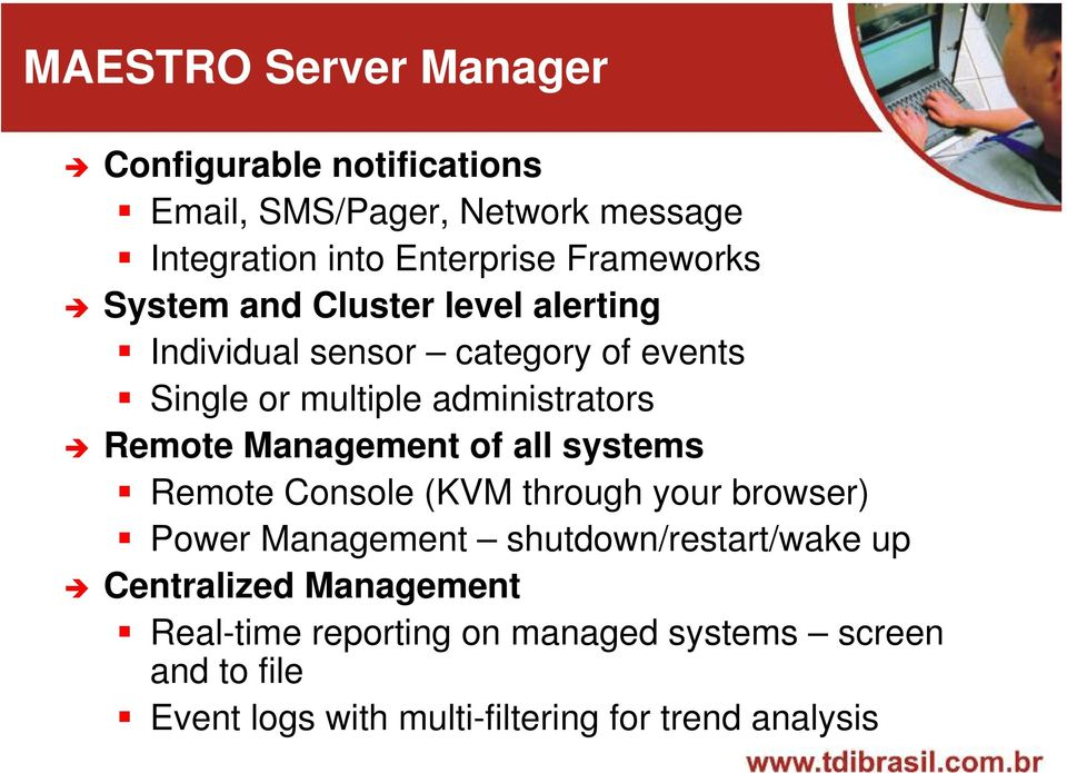 Remote Management of all systems Remote Console (KVM through your browser) Power Management shutdown/restart/wake up