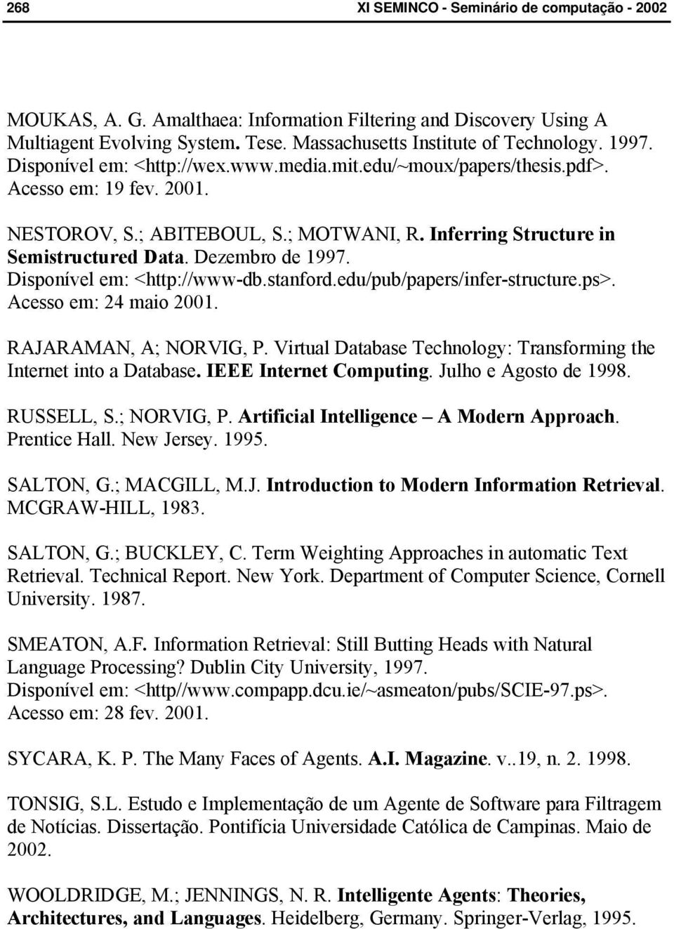 edu/pub/papers/infer-structure.ps>. Acesso em: 24 maio 2001. RAJARAMAN, A; NORVIG, P. Virtual Database Technology: Transforming the Internet into a Database. IEEE Internet Computing.