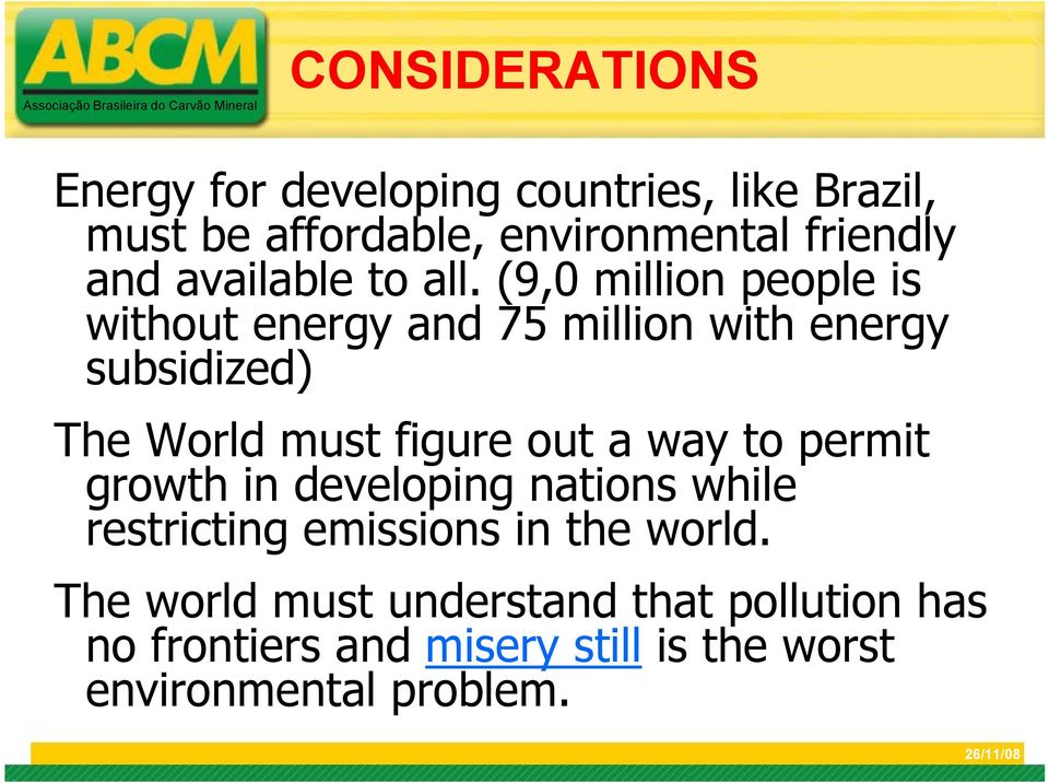 (9,0 million people is without energy and 75 million with energy subsidized) The World must figure out a