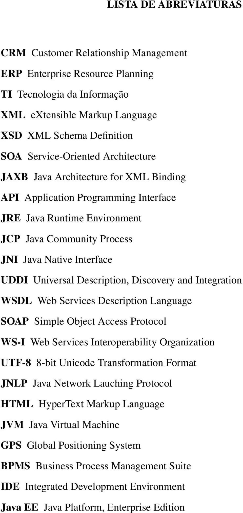 Discovery and Integration WSDL Web Services Description Language SOAP Simple Object Access Protocol WS-I Web Services Interoperability Organization UTF-8 8-bit Unicode Transformation Format JNLP Java