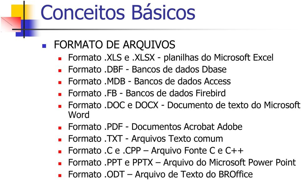 DOC e DOCX - Documento de texto do Microsoft Word Formato.PDF - Documentos Acrobat Adobe Formato.