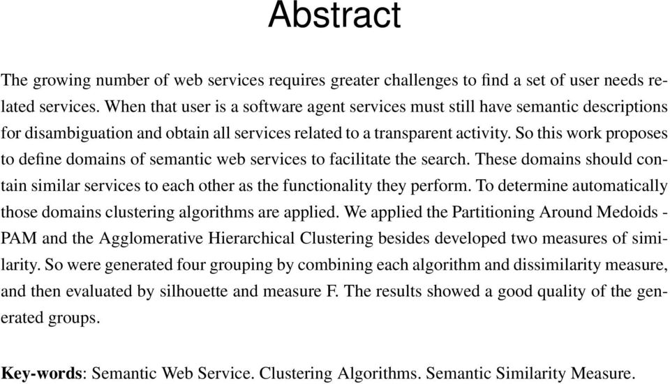 So this work proposes to define domains of semantic web services to facilitate the search. These domains should contain similar services to each other as the functionality they perform.