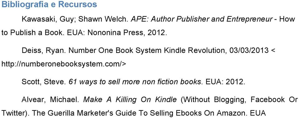 Number One Book System Kindle Revolution, 03/03/2013 < http://numberonebooksystem.com/> Scott, Steve.