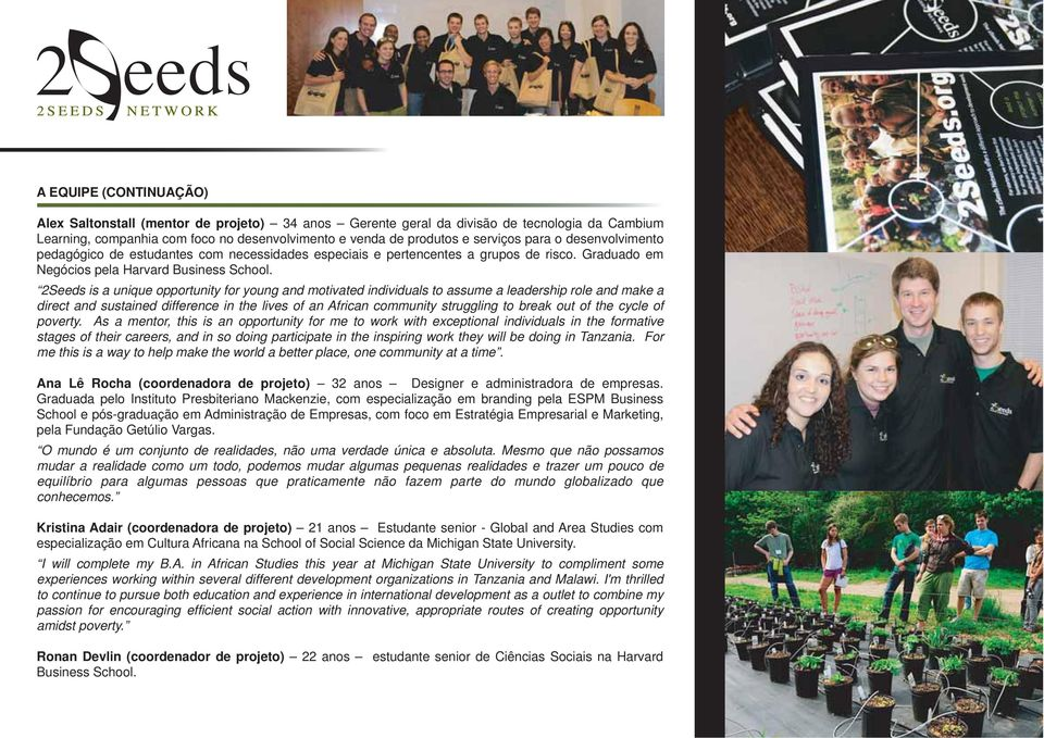 2Seeds is a unique opportunity for young and motivated individuals to assume a leadership role and make a direct and sustained difference in the lives of an African community struggling to break out