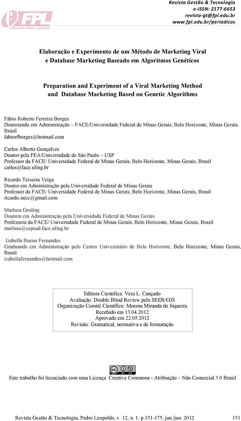br/periodicos Elaboração e Experimento de um Método de Marketing Viral Preparation and Experiment of a Viral Marketing Method and Database Marketing Based on Genetic Algorithms Fábio Roberto Ferreira