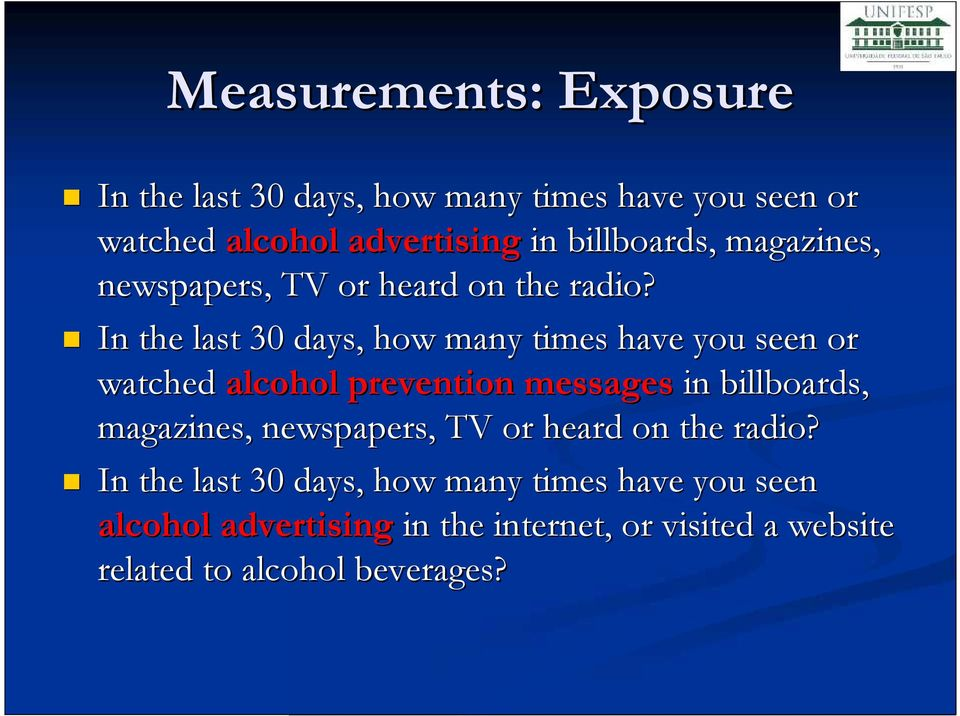 In the last 30 days, how many times have you seen or watched alcohol prevention messages in  In the last 30 days,