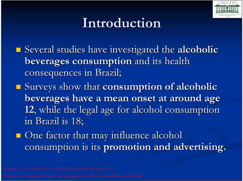 Brazil is 18; One factor that may influence alcohol consumption is its promotion and advertising. Galduroz, J. C. & Carlini, E. A.