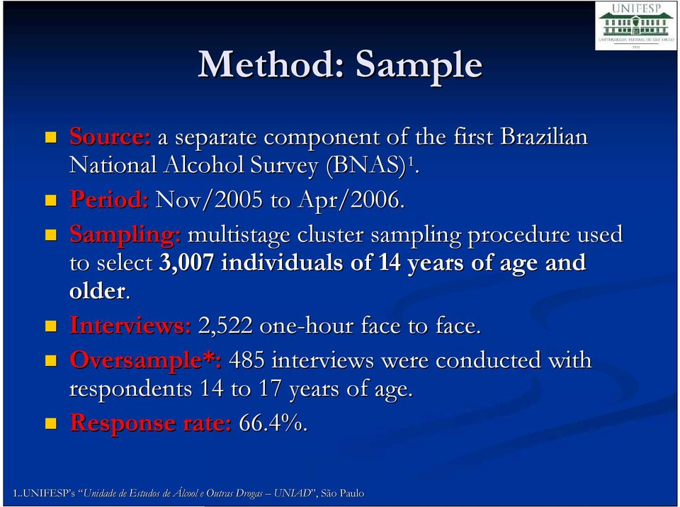 Sampling: multistage cluster sampling procedure used to select 3,007 individuals of 14 years of age and older.