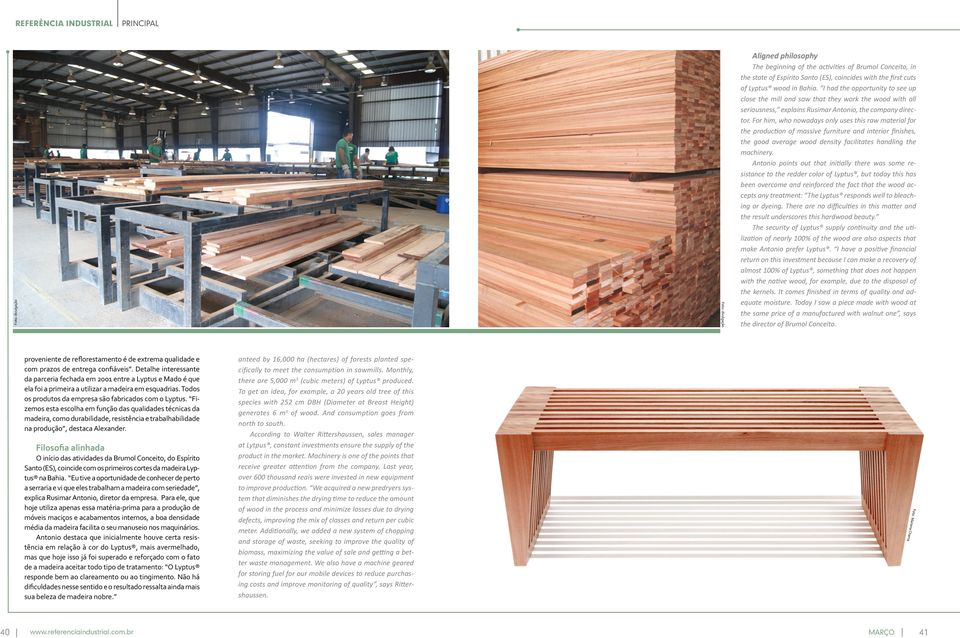 For him, who nowadays only uses this raw material for the production of massive furniture and interior finishes, the good average wood density facilitates handling the machinery.