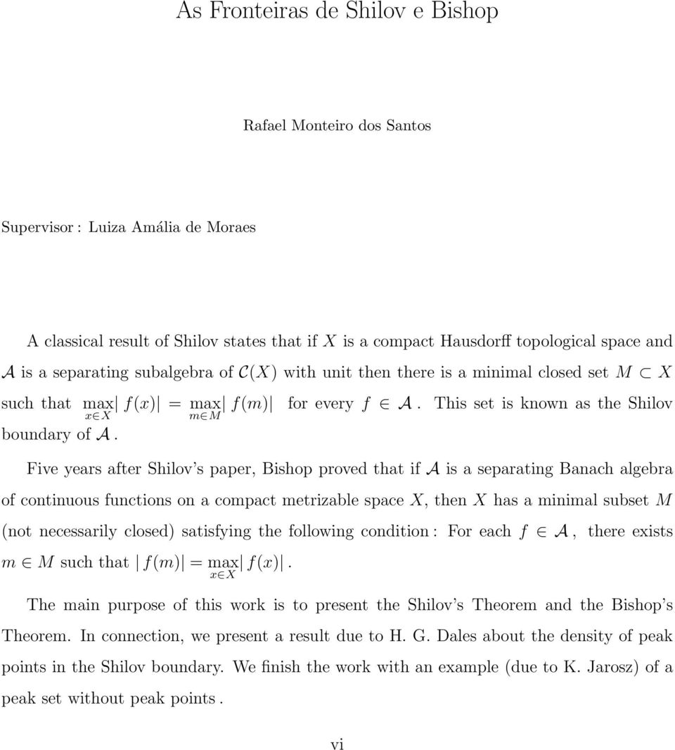 This set is known as the Shilov Five years after Shilov s paper, Bishop proved that if A is a separating Banach algebra of continuous functions on a compact metrizable space X, then X has a minimal