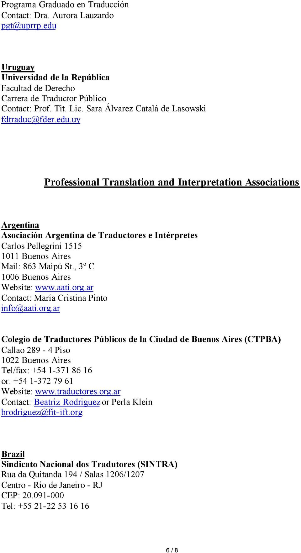 uy Professional Translation and Interpretation Associations Argentina Asociación Argentina de Traductores e Intérpretes Carlos Pellegrini 1515 1011 Buenos Aires Mail: 863 Maipú St.
