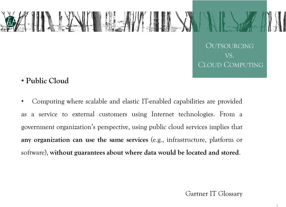 From a government organization s perspective, using public cloud services implies that any organization