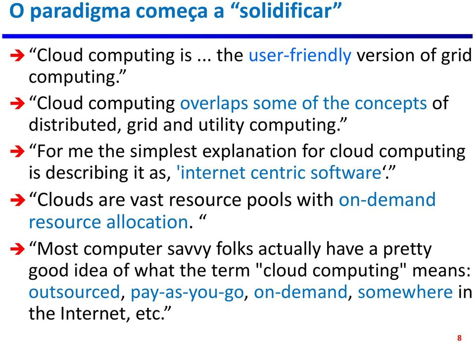 For me the simplest explanation for cloud computing is describing it as, 'internet centric software.