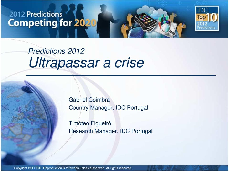 Research Manager, IDC Portugal Copyright 2011 IDC.