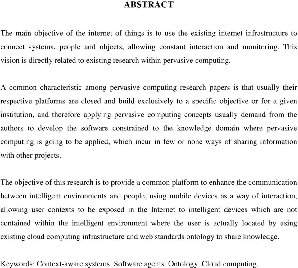 A common characteristic among pervasive computing research papers is that usually their respective platforms are closed and build exclusively to a specific objective or for a given institution, and