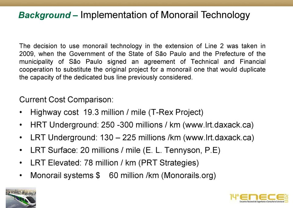 of the dedicated bus line previously considered. Current Cost Comparison: Highway cost 19.3 million / mile (T-Rex Project) HRT Underground: 250-300 millions / km (www.lrt.daxack.