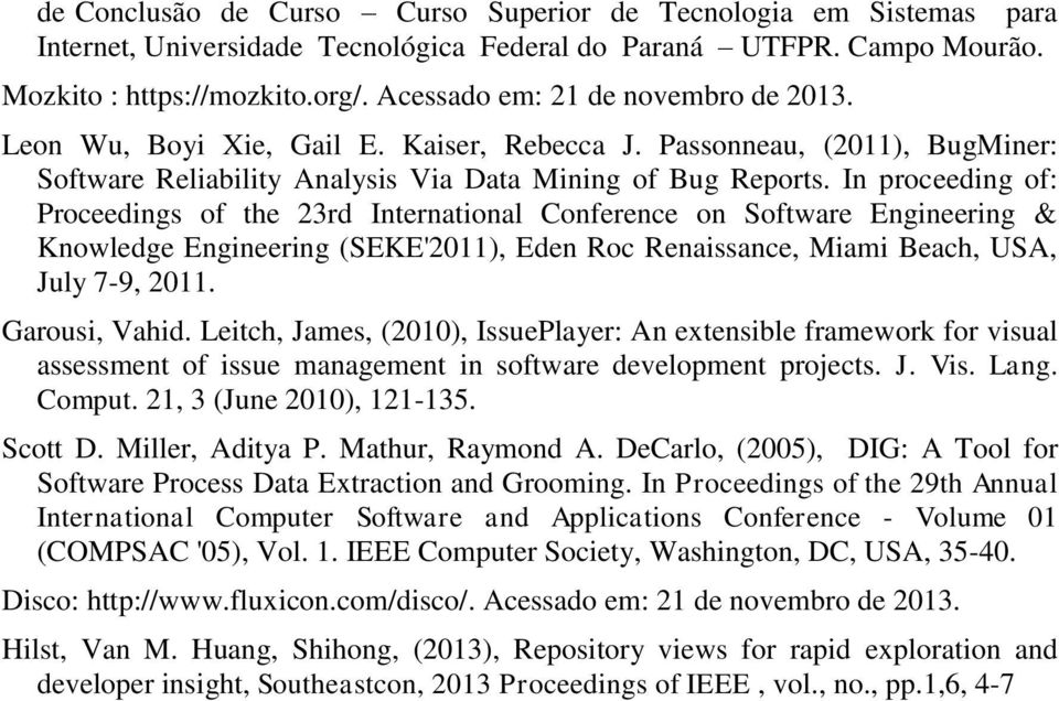 In proceeding of: Proceedings of the 23rd International Conference on Software Engineering & Knowledge Engineering (SEKE'2011), Eden Roc Renaissance, Miami Beach, USA, July 7-9, 2011. Garousi, Vahid.