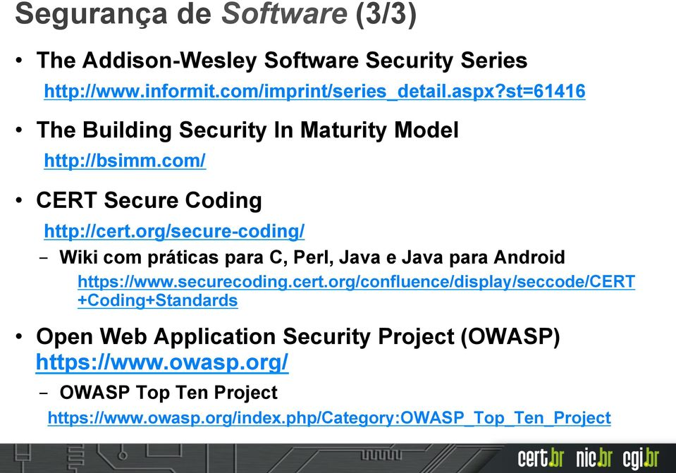 org/secure-coding/ Wiki com práticas para C, Perl, Java e Java para Android https://www.securecoding.cert.