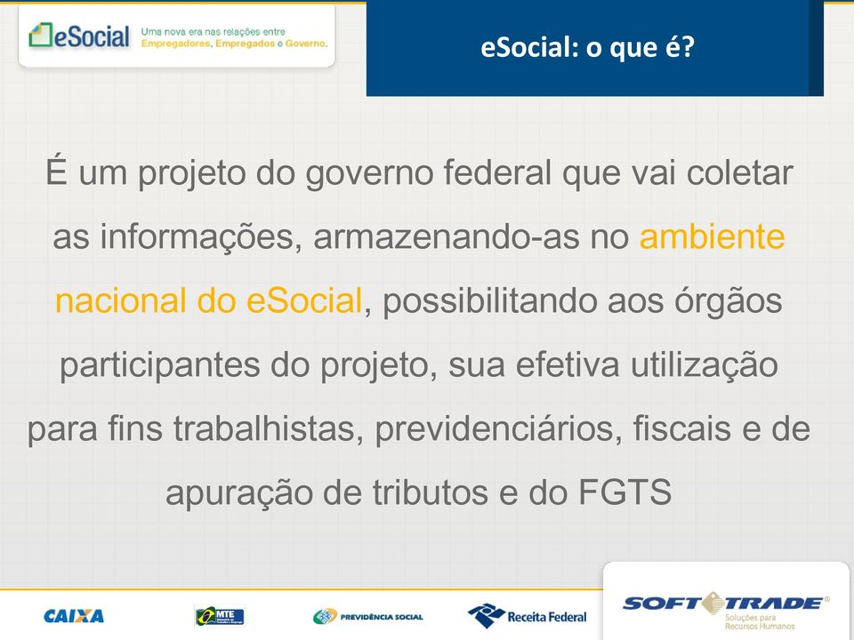 armazenando-as no ambiente nacional do esocial, possibilitando aos