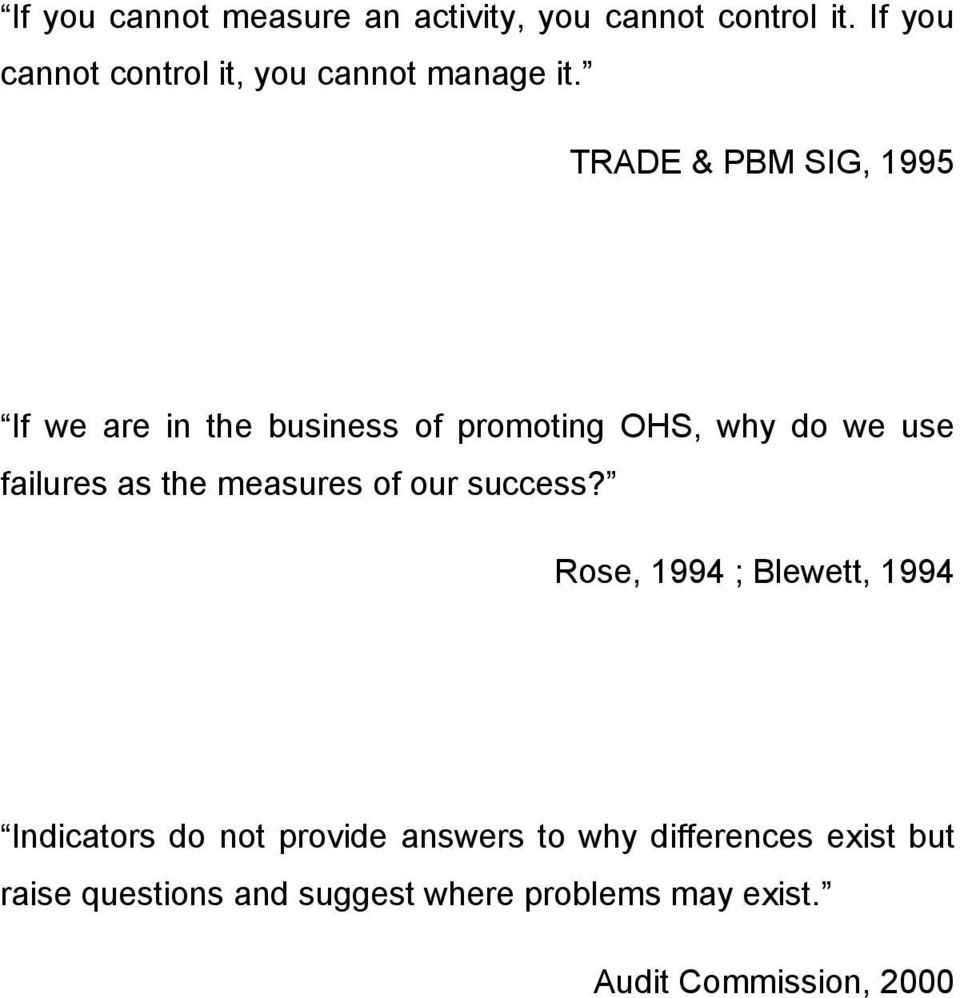 TRADE & PBM SIG, 1995 If we are in the business of promoting OHS, why do we use failures as the