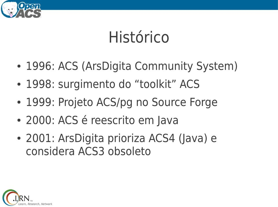 no Source Forge 2000: ACS é reescrito em Java 2001: