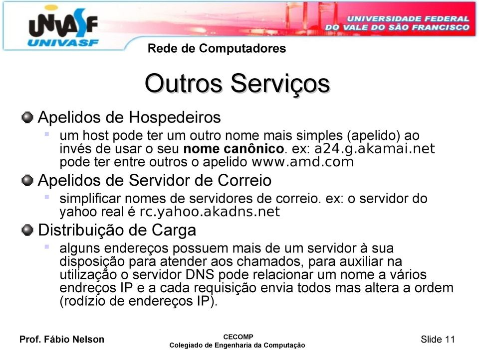 ex: o servidor do yahoo real é rc.yahoo.akadns.