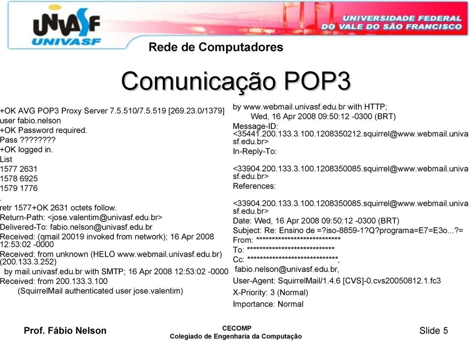 univasf.edu.br) (200.133.3.252) by mail.univasf.edu.br with SMTP; 16 Apr 2008 12:53:02-0000 Received: from 200.133.3.100 (SquirrelMail authenticated user jose.valentim) Comunicação POP3 by www.