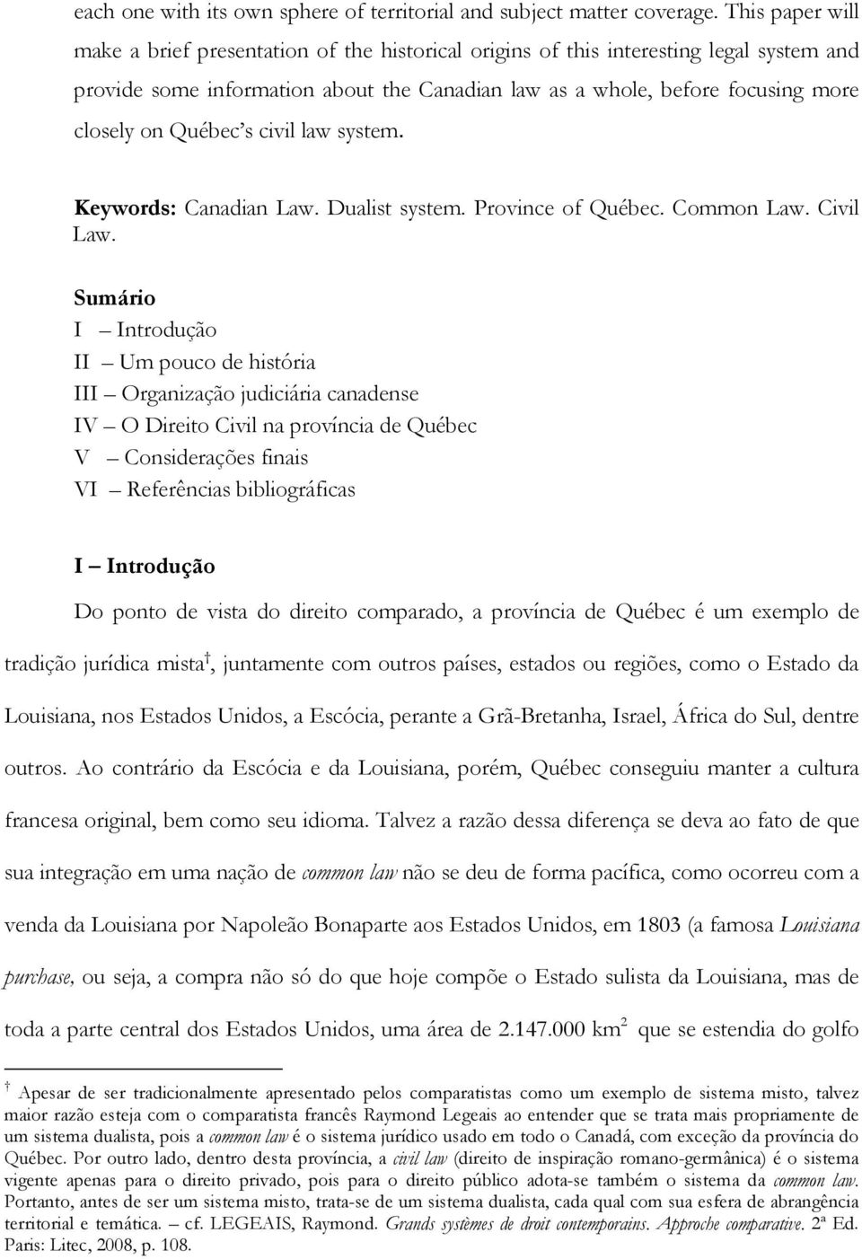 Québec s civil law system. Keywords: Canadian Law. Dualist system. Province of Québec. Common Law. Civil Law.