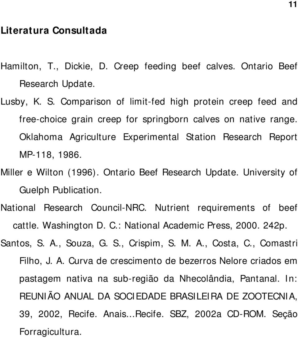 Miller e Wilton (1996). Ontario Beef Research Update. University of Guelph Publication. National Research Council-NRC. Nutrient requirements of beef cattle. Washington D. C.: National Academic Press, 2000.