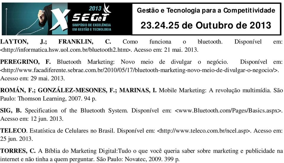 ROMÁN, F.; GONZÁLEZ-MESONES, F.; MARINAS, I. Mobile Marketing: A revolução multimídia. São Paulo: Thomson Learning, 2007. 94 p. SIG, B. Specification of the Bluetooth System. Disponível em: <www.