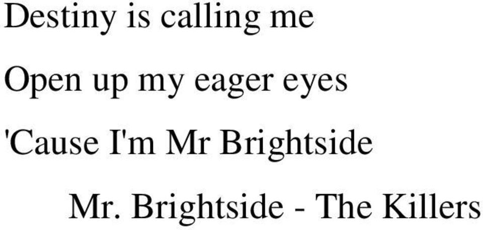 'Cause I'm Mr Brightside
