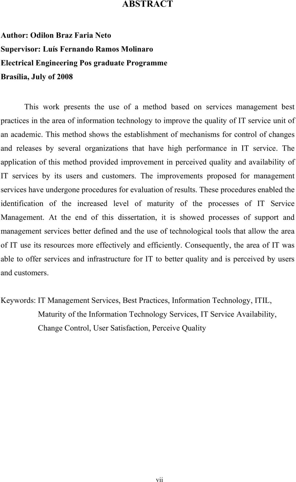 This method shows the establishment of mechanisms for control of changes and releases by several organizations that have high performance in IT service.