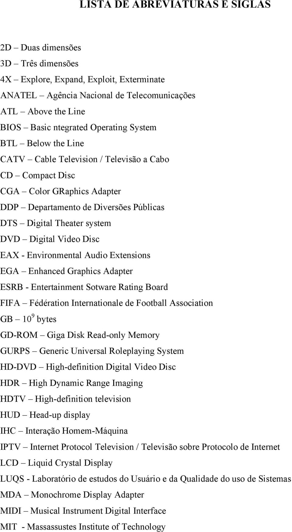 Video Disc EAX - Environmental Audio Extensions EGA Enhanced Graphics Adapter ESRB - Entertainment Sotware Rating Board FIFA Fédération Internationale de Football Association GB 10 9 bytes GD-ROM