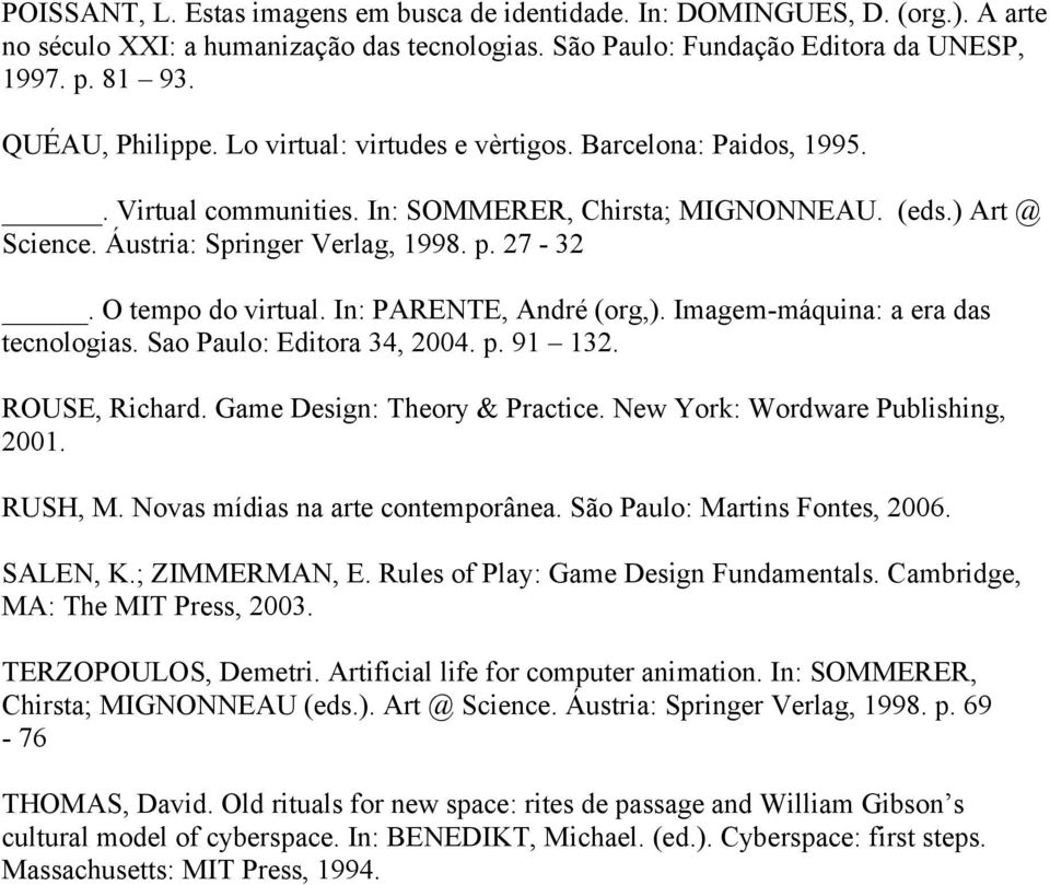 In: PARENTE, André (org,). Imagem-máquina: a era das tecnologias. Sao Paulo: Editora 34, 2004. p. 91 132. ROUSE, Richard. Game Design: Theory & Practice. New York: Wordware Publishing, 2001. RUSH, M.