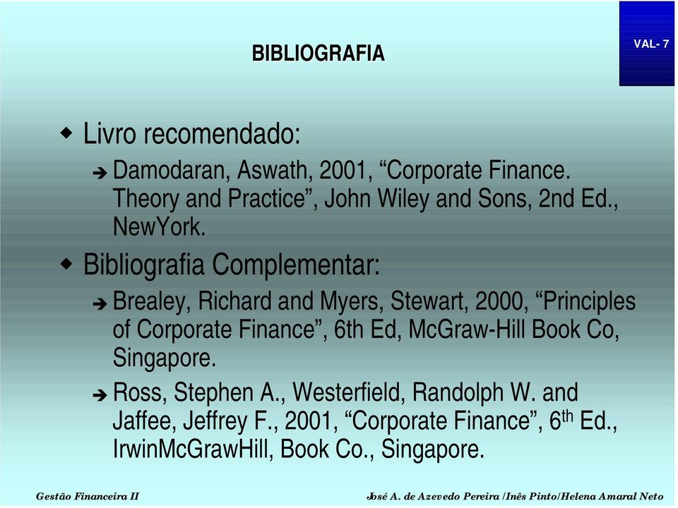 "! Bibliografia Complementar: "" Brealey, Richard and Myers, Stewart, 2000, Principles of Corporate Finance,"