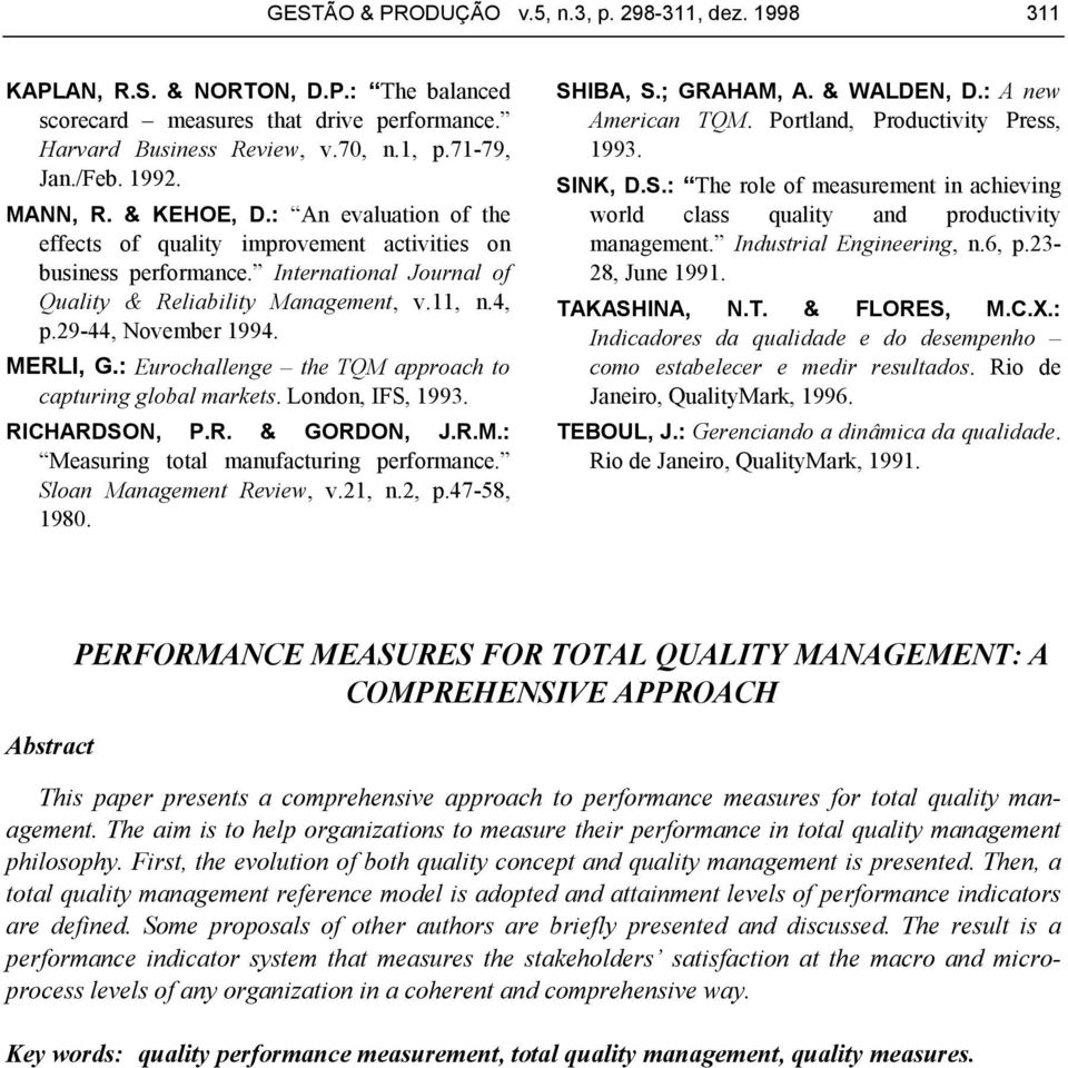 29-44, November 1994. MERLI, G.: Eurochallenge the TQM approach to capturing global markets. London, IFS, 1993. RICHARDSON, P.R. & GORDON, J.R.M.: Measuring total manufacturing performance.