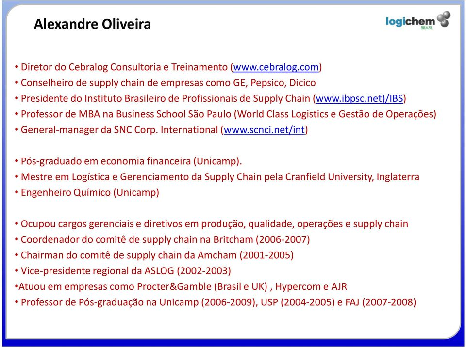 net)/ibs) Professor de MBA na Business School São Paulo (World Class Logistics e Gestão de Operações) General-manager da SNC Corp. International(www.scnci.