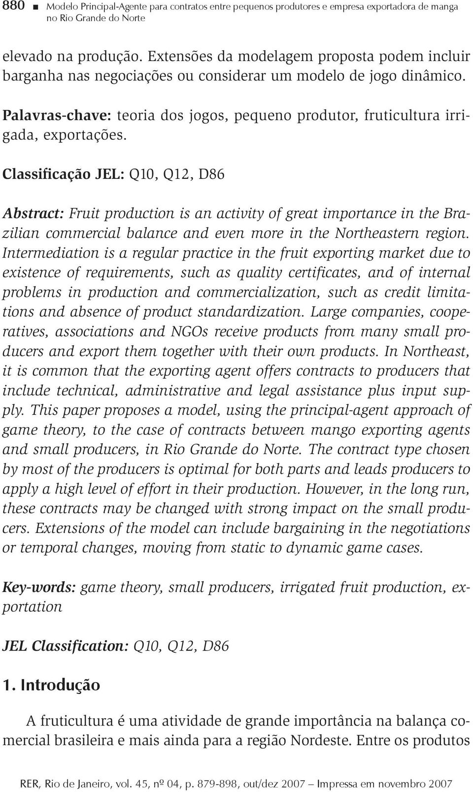 Classificação JEL: Q10, Q12, D86 Abstract: Fruit production is an activity of great importance in the Brazilian commercial balance and even more in the Northeastern region.