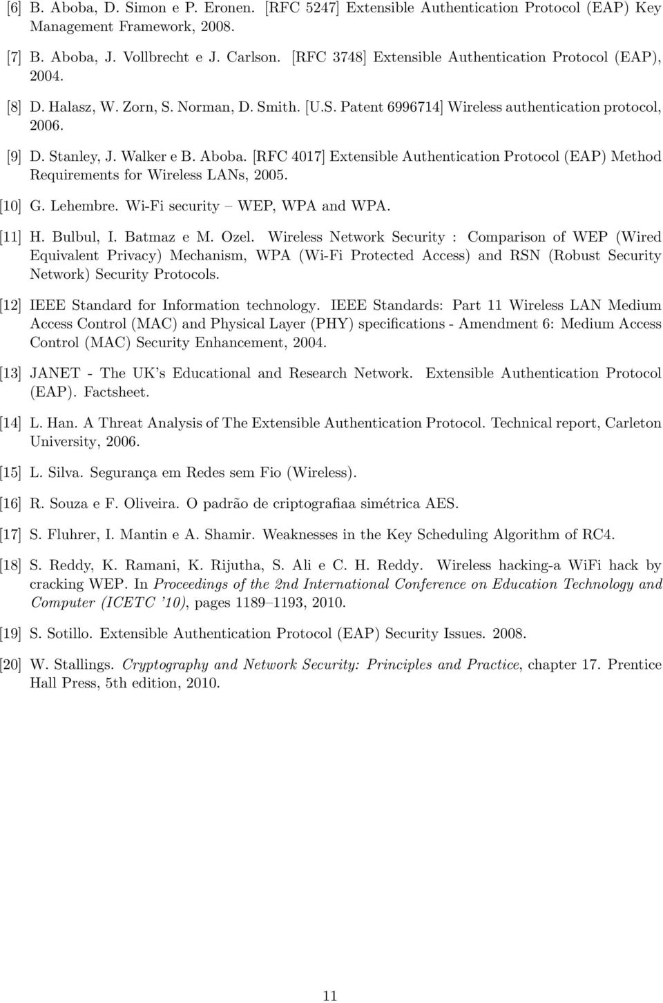 Aboba. [RFC 4017] Extensible Authentication Protocol (EAP) Method Requirements for Wireless LANs, 2005. [10] G. Lehembre. Wi-Fi security WEP, WPA and WPA. [11] H. Bulbul, I. Batmaz e M. Ozel.