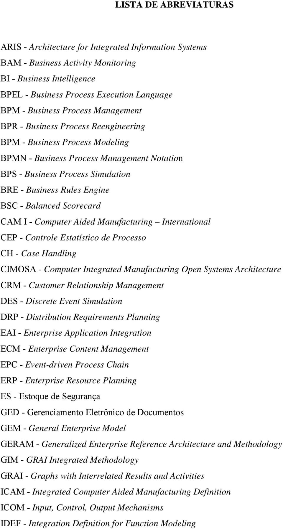 Balanced Scorecard CAM I - Computer Aided Manufacturing International CEP - Controle Estatístico de Processo CH - Case Handling CIMOSA - Computer Integrated Manufacturing Open Systems Architecture