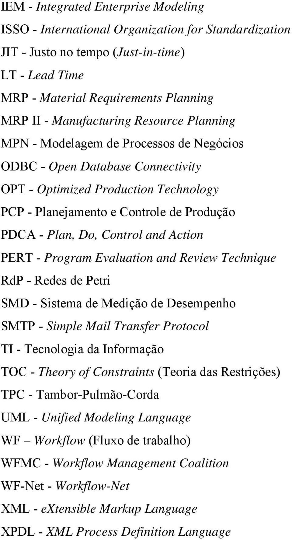 Do, Control and Action PERT - Program Evaluation and Review Technique RdP - Redes de Petri SMD - Sistema de Medição de Desempenho SMTP - Simple Mail Transfer Protocol TI - Tecnologia da Informação