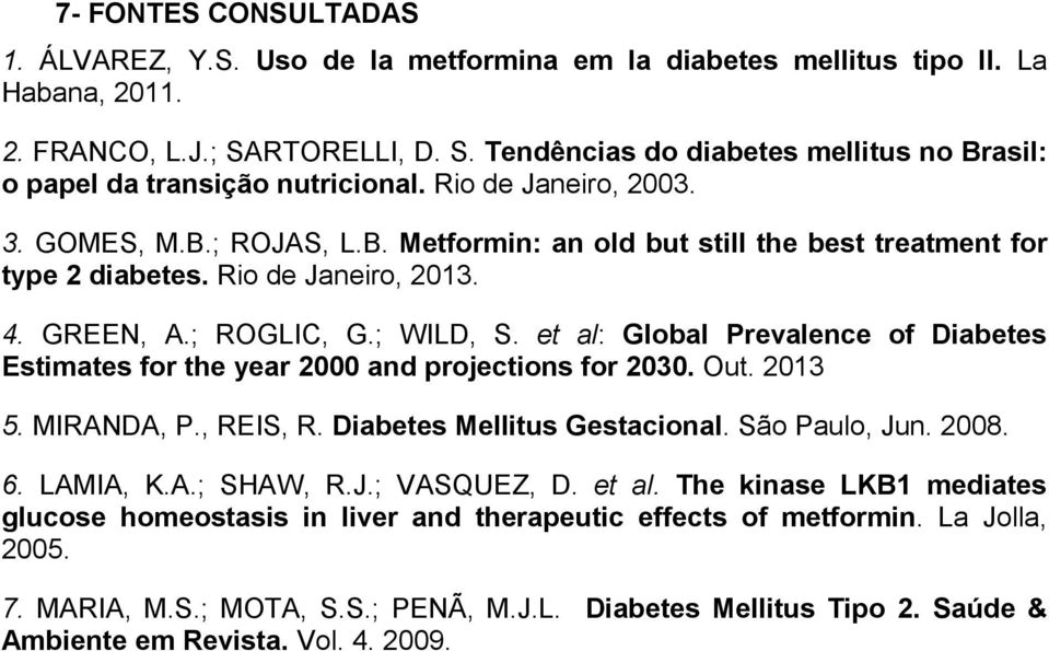 Rio de Janeiro, 2013. 4. GREEN, A.; ROGLIC, G.; WILD, S. et al: Global Prevalence of Diabetes Estimates for the year 2000 and projections for 2030. Out. 2013 5. MIRANDA, P., REIS, R.