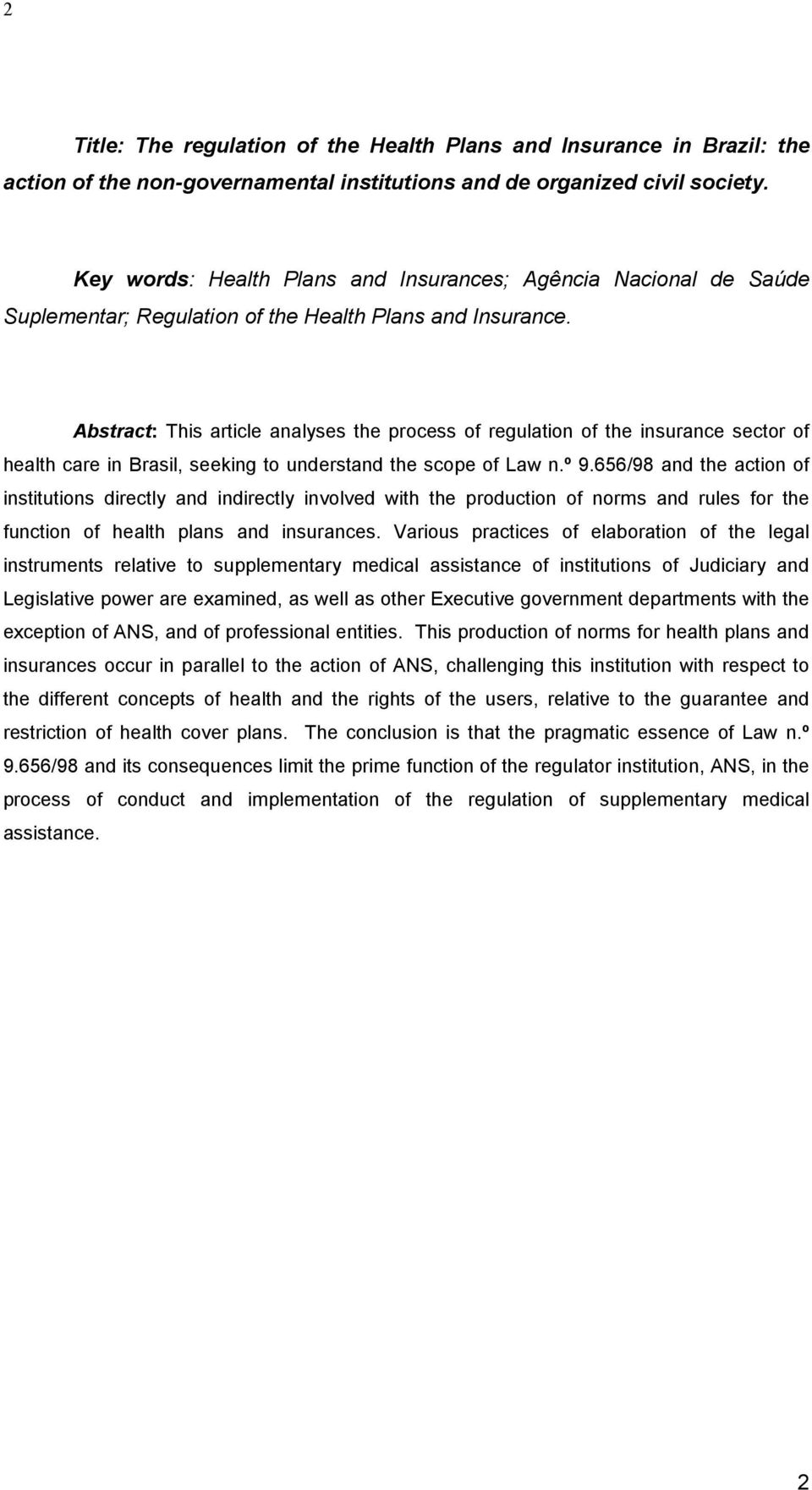 Abstract: This article analyses the process of regulation of the insurance sector of health care in Brasil, seeking to understand the scope of Law n.º 9.
