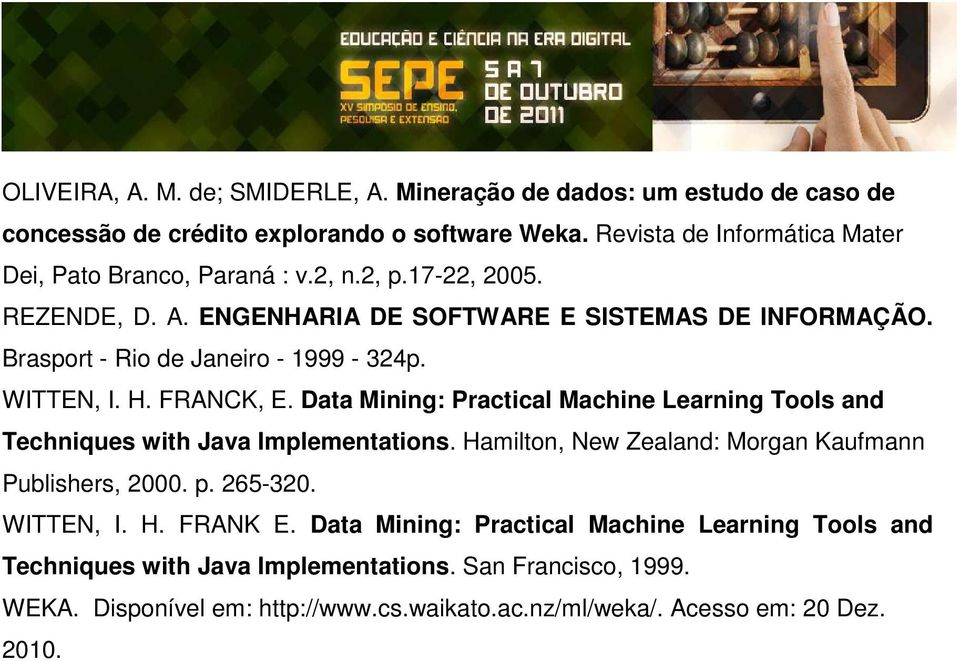 Brasport - Rio de Janeiro - 1999-324p. WITTEN, I. H. FRANCK, E. Data Mining: Practical Machine Learning Tools and Techniques with Java Implementations.