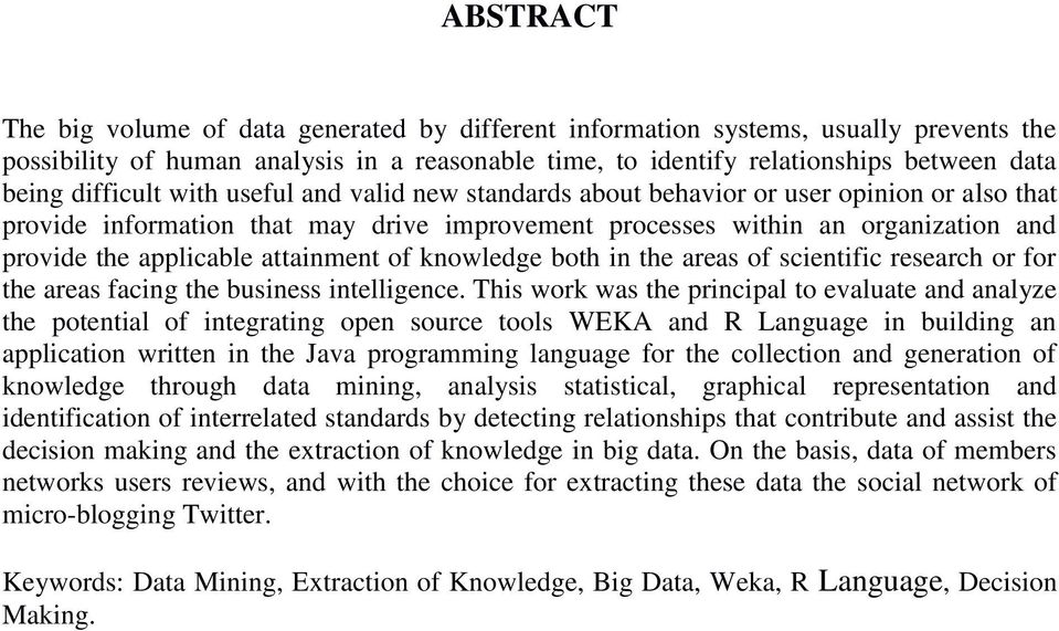 attainment of knowledge both in the areas of scientific research or for the areas facing the business intelligence.
