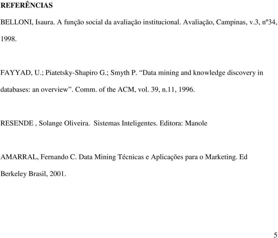 Data mining and knowledge discovery in databases: an overview. Comm. of the ACM, vol. 39, n.11, 1996.